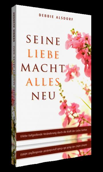 Debbie Alsdorf, Seine Liebe macht alles neu